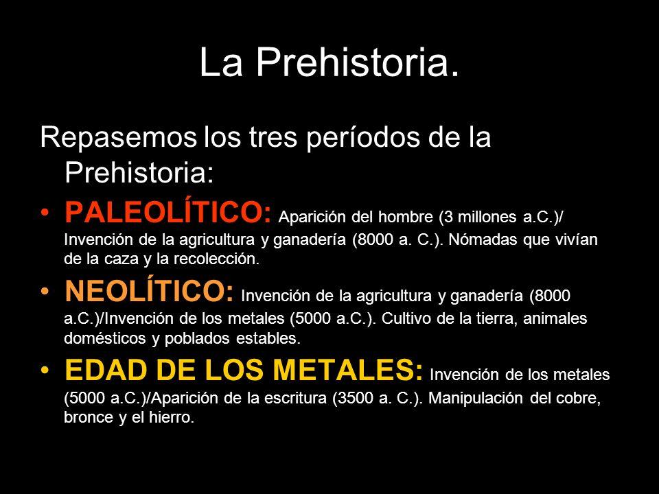 La Prehistoria. Repasemos los tres períodos de la Prehistoria: