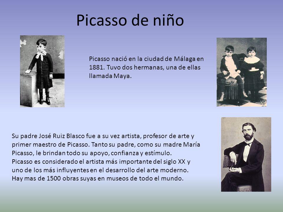 Picasso de niño Picasso nació en la ciudad de Málaga en 1881. Tuvo dos hermanas, una de ellas llamada Maya.