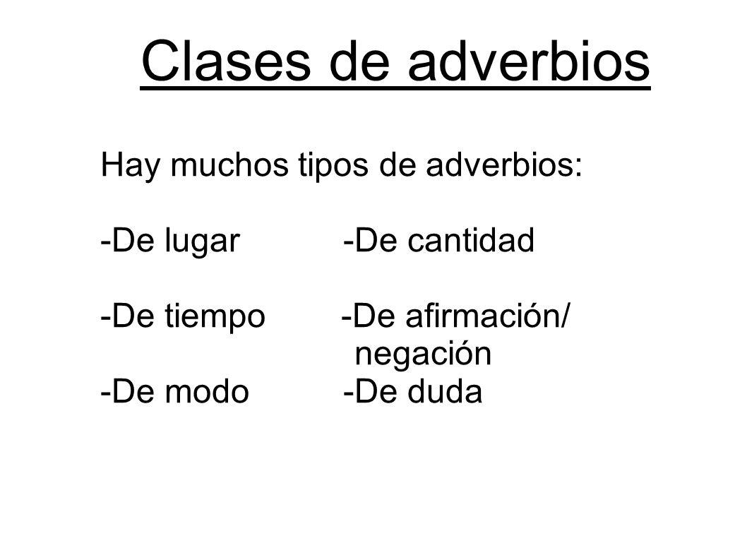 Clases de adverbios Hay muchos tipos de adverbios: