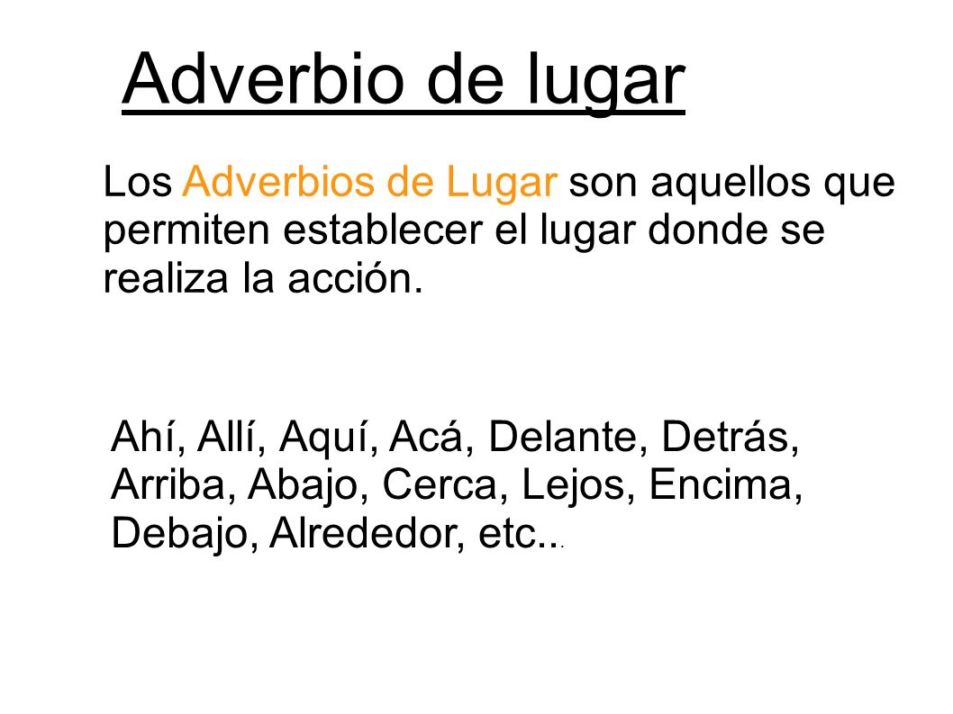 Adverbio de lugar Los Adverbios de Lugar son aquellos que