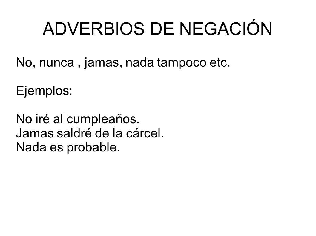 ADVERBIOS DE NEGACIÓN No, nunca , jamas, nada tampoco etc. Ejemplos:
