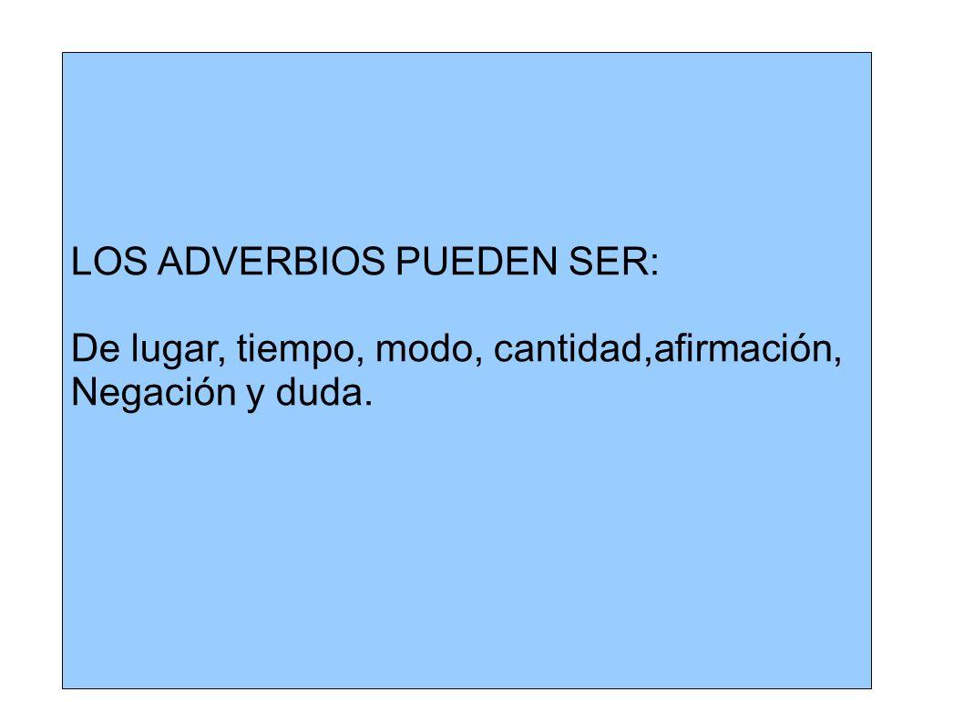 LOS ADVERBIOS PUEDEN SER: