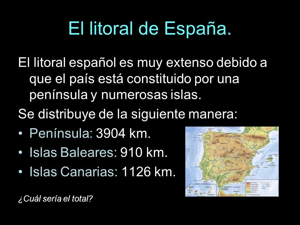El litoral de España. El litoral español es muy extenso debido a que el país está constituido por una península y numerosas islas.