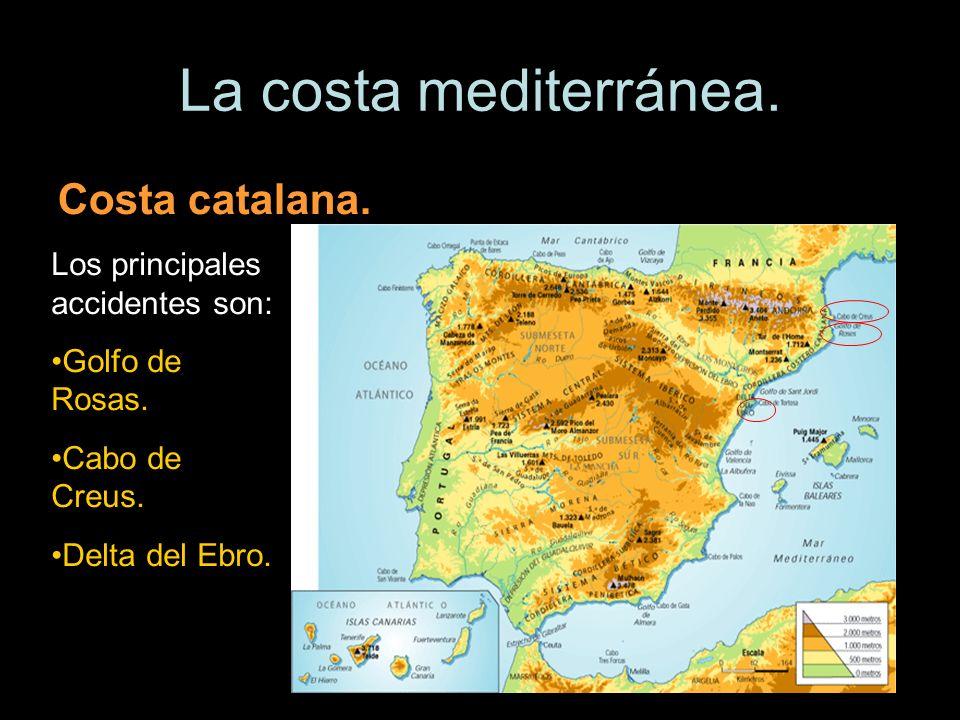 La costa mediterránea. Costa catalana. Los principales accidentes son: