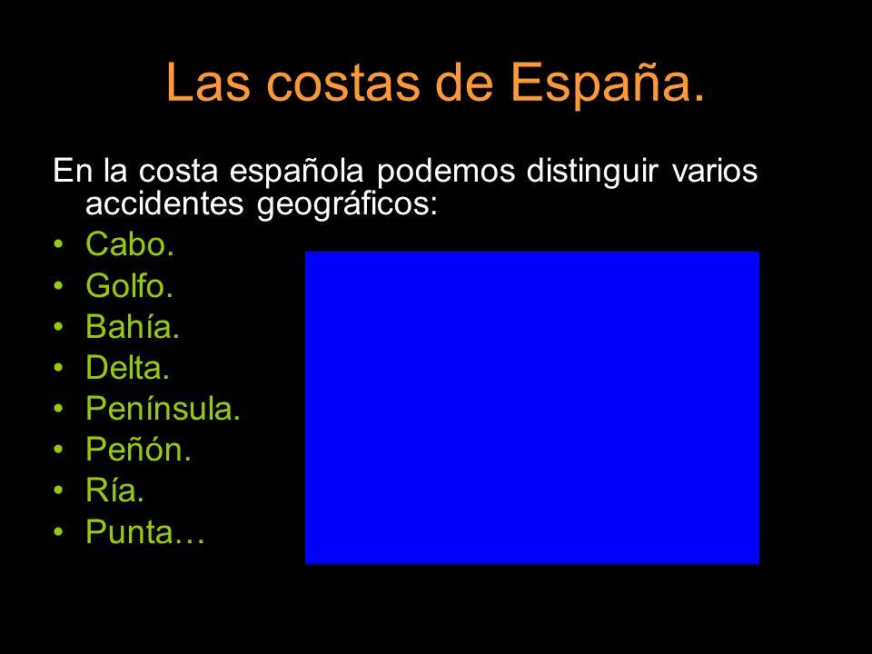 Las costas de España. En la costa española podemos distinguir varios accidentes geográficos: Cabo.