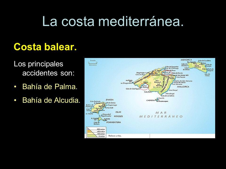 La costa mediterránea. Costa balear. Los principales accidentes son: