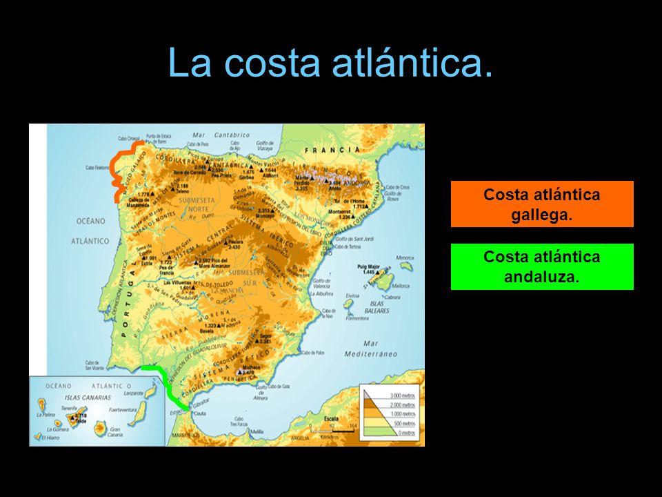 Costa atlántica gallega. Costa atlántica andaluza.