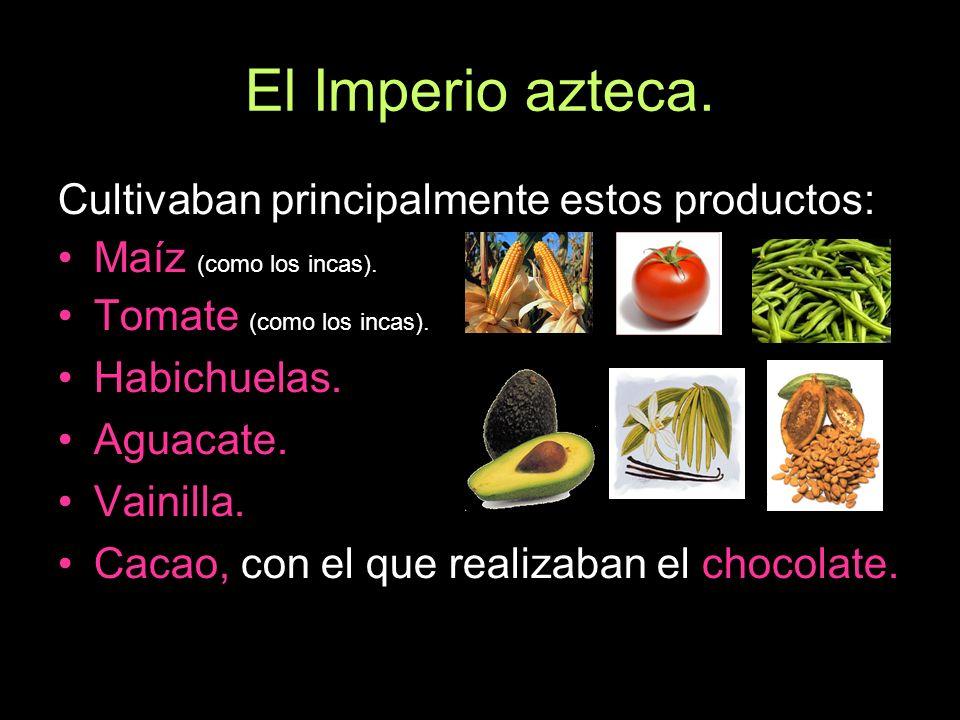 El Imperio azteca. Cultivaban principalmente estos productos: