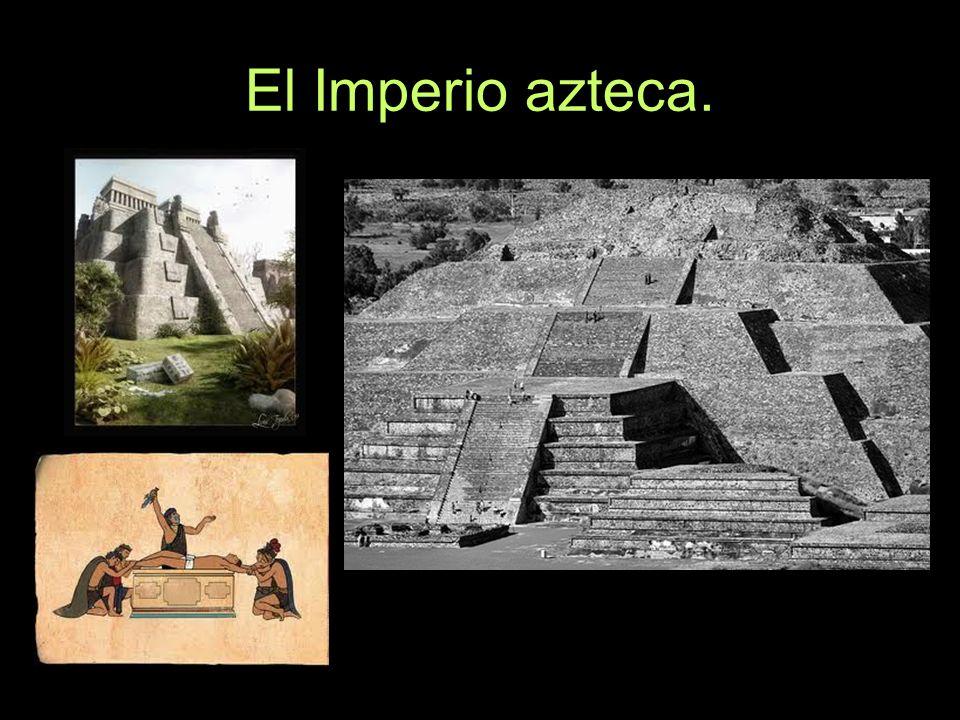 El Imperio azteca.