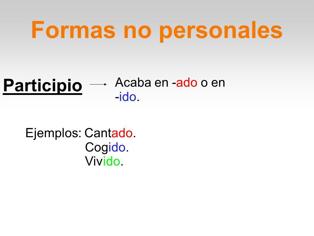 Formas no personales Participio Acaba en -ado o en -ido.