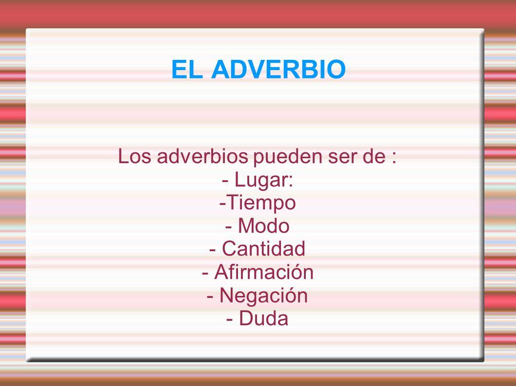 Los adverbios pueden ser de :