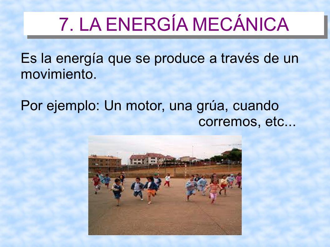 7. LA ENERGÍA MECÁNICA Es la energía que se produce a través de un movimiento.