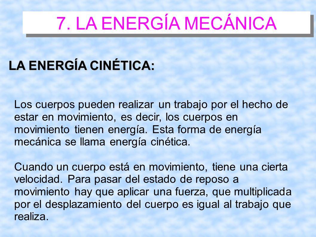 7. LA ENERGÍA MECÁNICA LA ENERGÍA CINÉTICA: