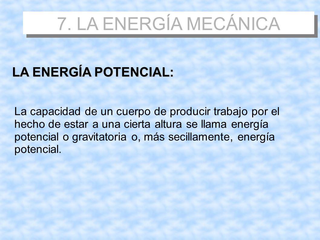 7. LA ENERGÍA MECÁNICA LA ENERGÍA POTENCIAL: