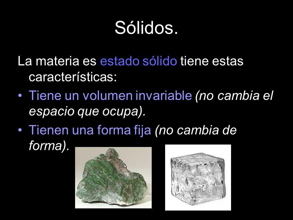 Sólidos. La materia es estado sólido tiene estas características: