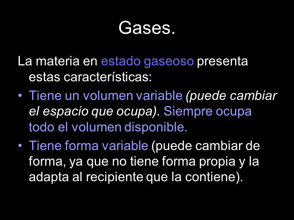 Gases. La materia en estado gaseoso presenta estas características: