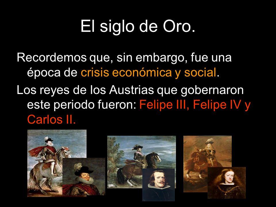 El siglo de Oro. Recordemos que, sin embargo, fue una época de crisis económica y social.