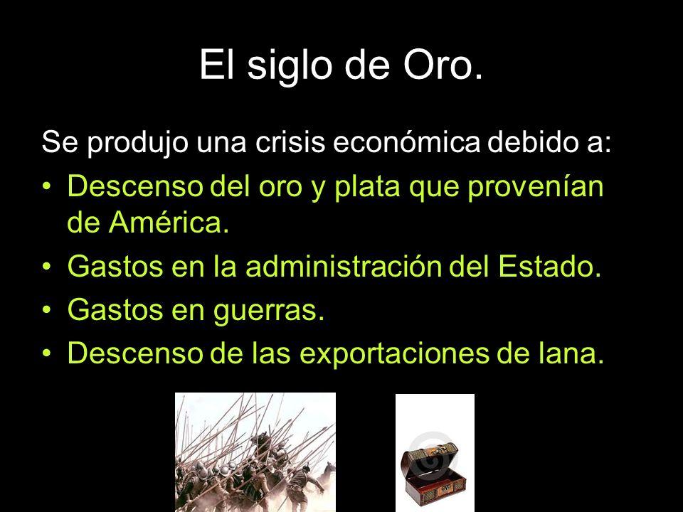 El siglo de Oro. Se produjo una crisis económica debido a: