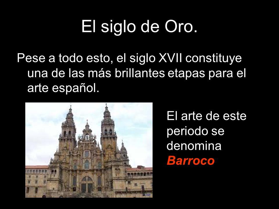 El siglo de Oro. Pese a todo esto, el siglo XVII constituye una de las más brillantes etapas para el arte español.