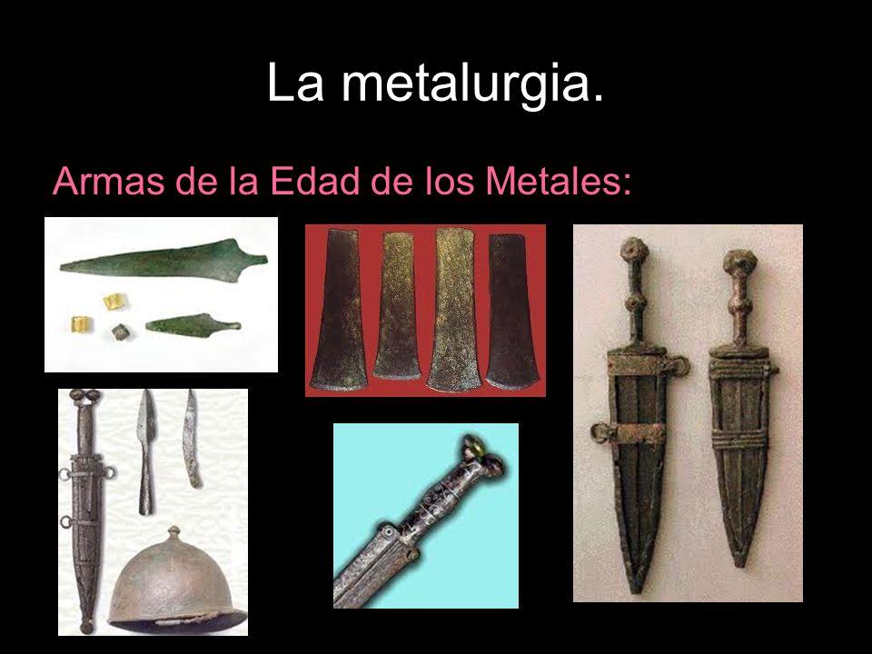 La metalurgia. Armas de la Edad de los Metales: