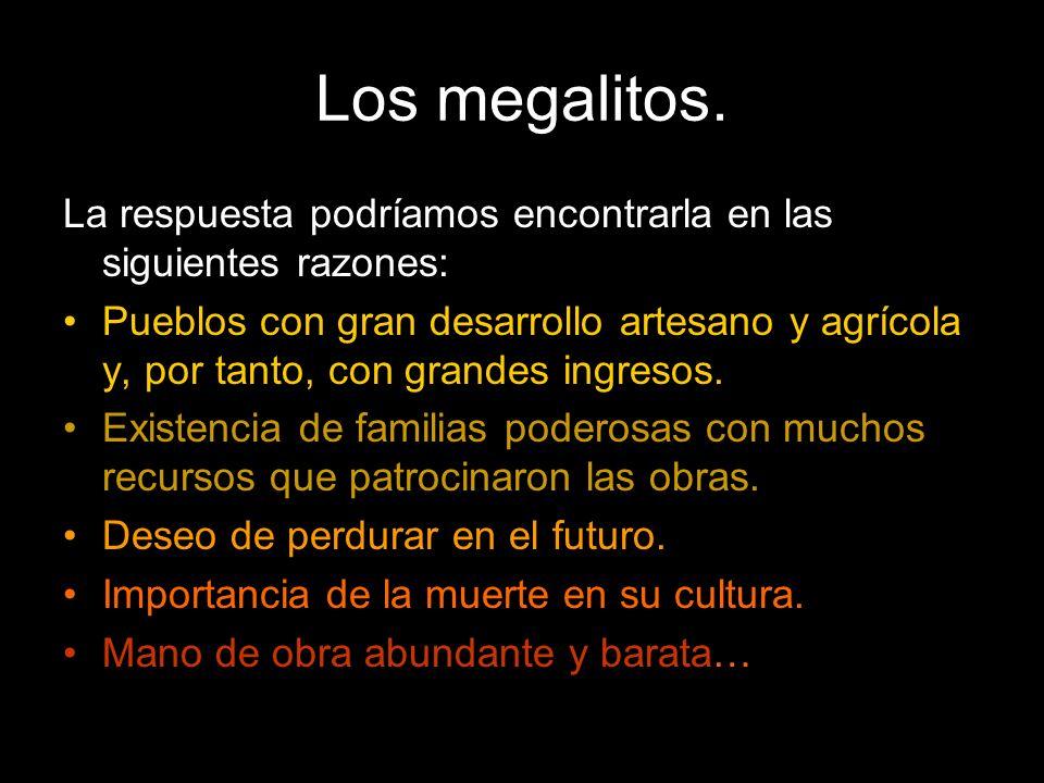 Los megalitos. La respuesta podríamos encontrarla en las siguientes razones: