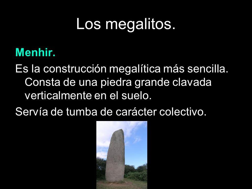 Los megalitos. Menhir. Es la construcción megalítica más sencilla. Consta de una piedra grande clavada verticalmente en el suelo.