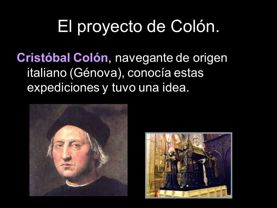 El proyecto de Colón.Cristóbal Colón, navegante de origen italiano (Génova), conocía estas expediciones y tuvo una idea.