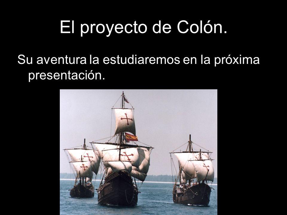 El proyecto de Colón. Su aventura la estudiaremos en la próxima presentación.