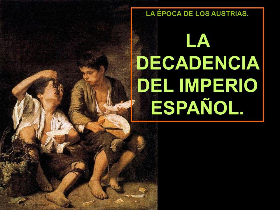 LA ÉPOCA DE LOS AUSTRIAS. LA DECADENCIA DEL IMPERIO ESPAÑOL.