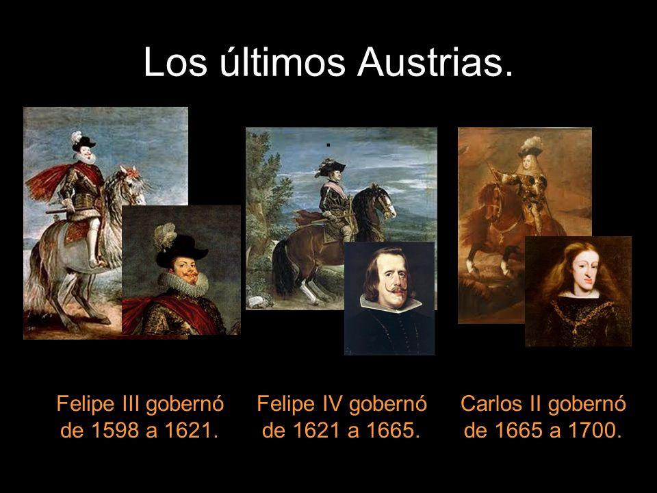 Los últimos Austrias. . Felipe III gobernó de 1598 a 1621.