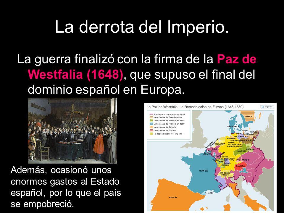 La derrota del Imperio. La guerra finalizó con la firma de la Paz de Westfalia (1648), que supuso el final del dominio español en Europa.