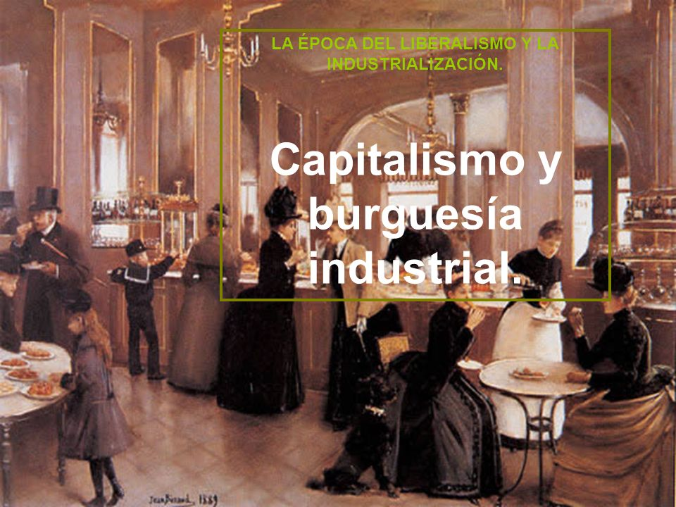 Capitalismo y burguesía industrial.