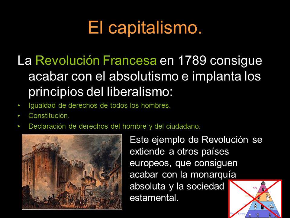 El capitalismo. La Revolución Francesa en 1789 consigue acabar con el absolutismo e implanta los principios del liberalismo: