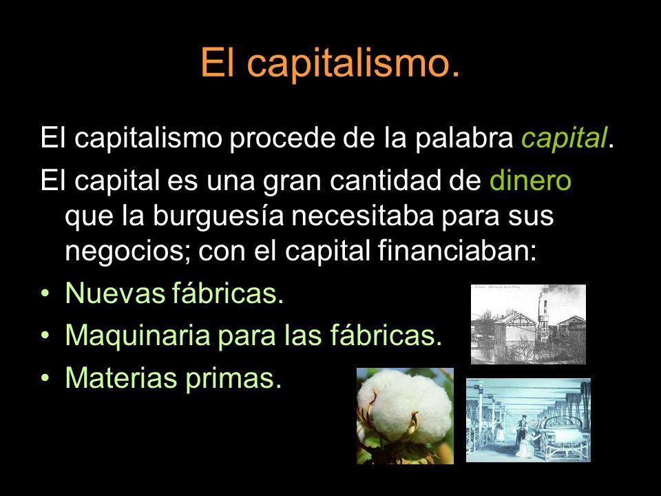 El capitalismo. El capitalismo procede de la palabra capital.