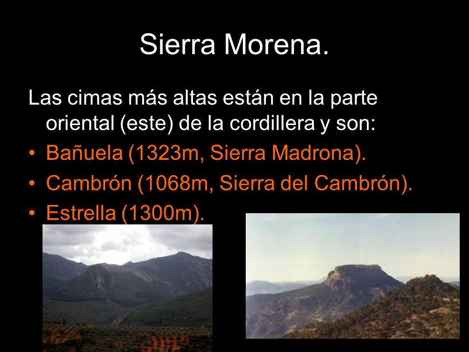 Sierra Morena. Las cimas más altas están en la parte oriental (este) de la cordillera y son: Bañuela (1323m, Sierra Madrona).