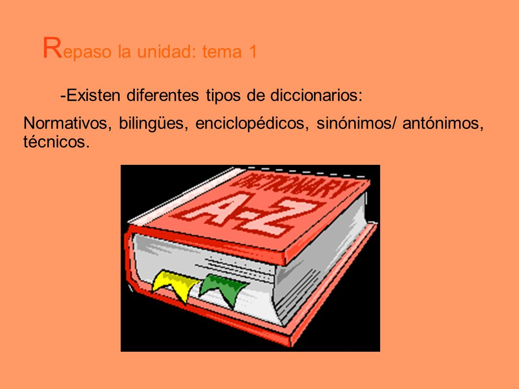 Repaso la unidad: tema 1 -Existen diferentes tipos de diccionarios: