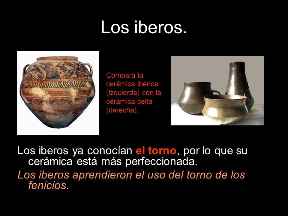 Los iberos. Los iberos ya conocían el torno, por lo que su cerámica está más perfeccionada. Los iberos aprendieron el uso del torno de los fenicios.