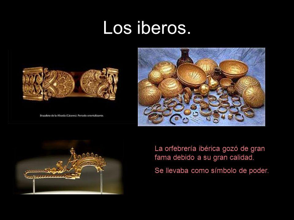Los iberos. La orfebrería ibérica gozó de gran fama debido a su gran calidad.