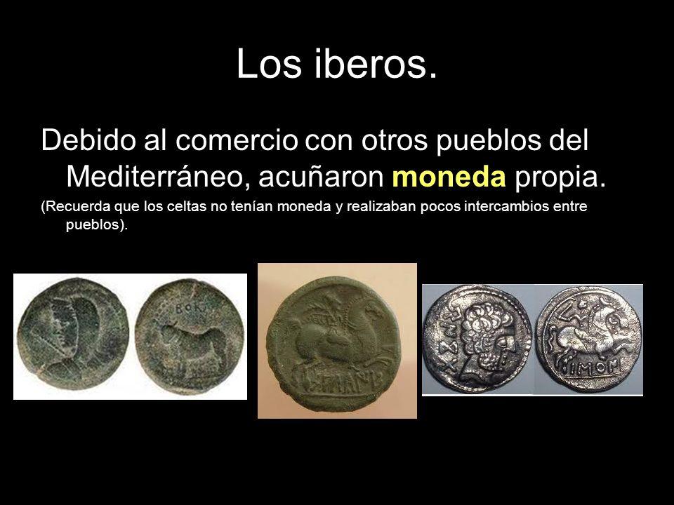 Los iberos. Debido al comercio con otros pueblos del Mediterráneo, acuñaron moneda propia.