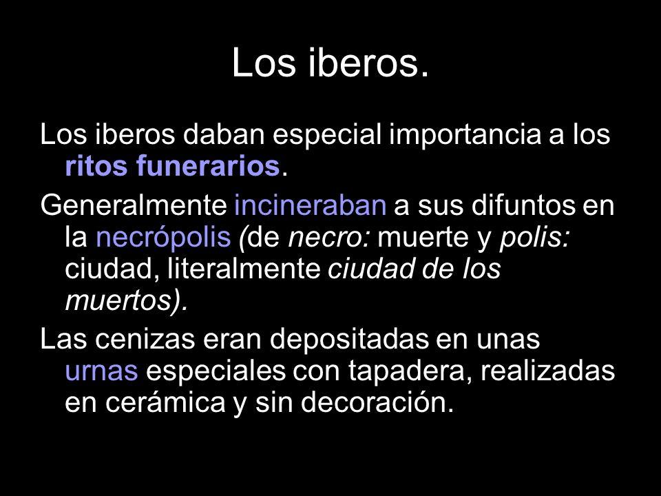 Los iberos. Los iberos daban especial importancia a los ritos funerarios.
