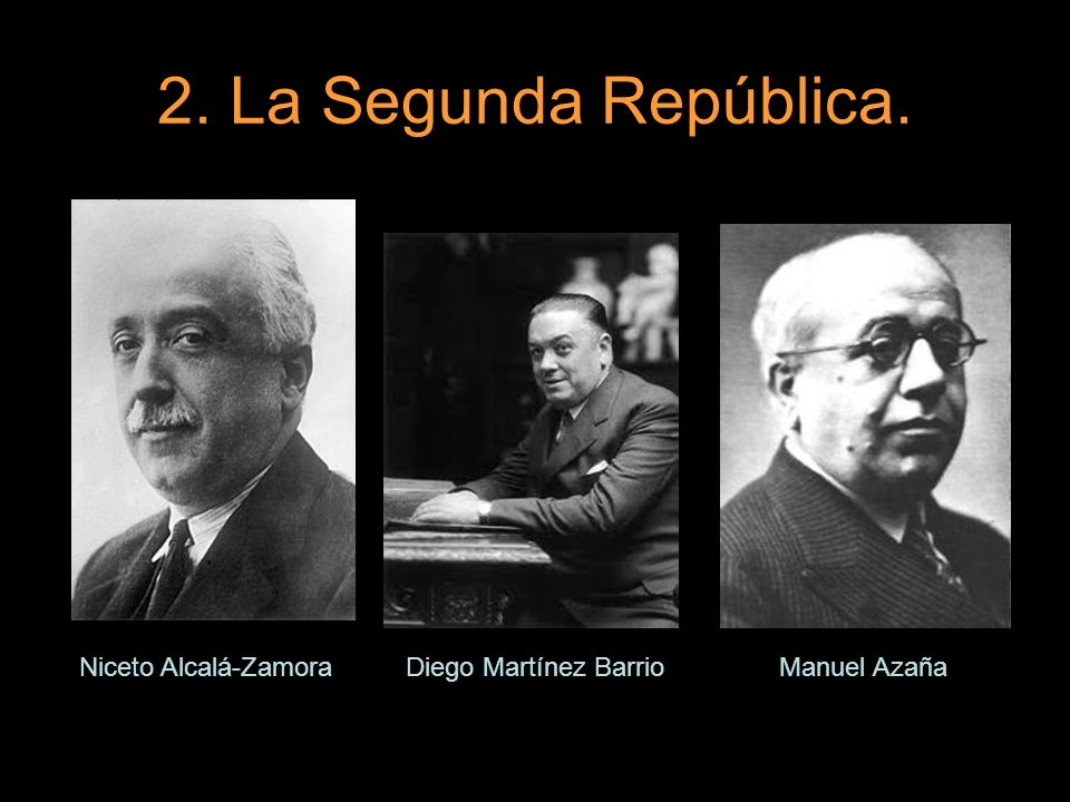 2. La Segunda República. Niceto Alcalá-Zamora Diego Martínez Barrio