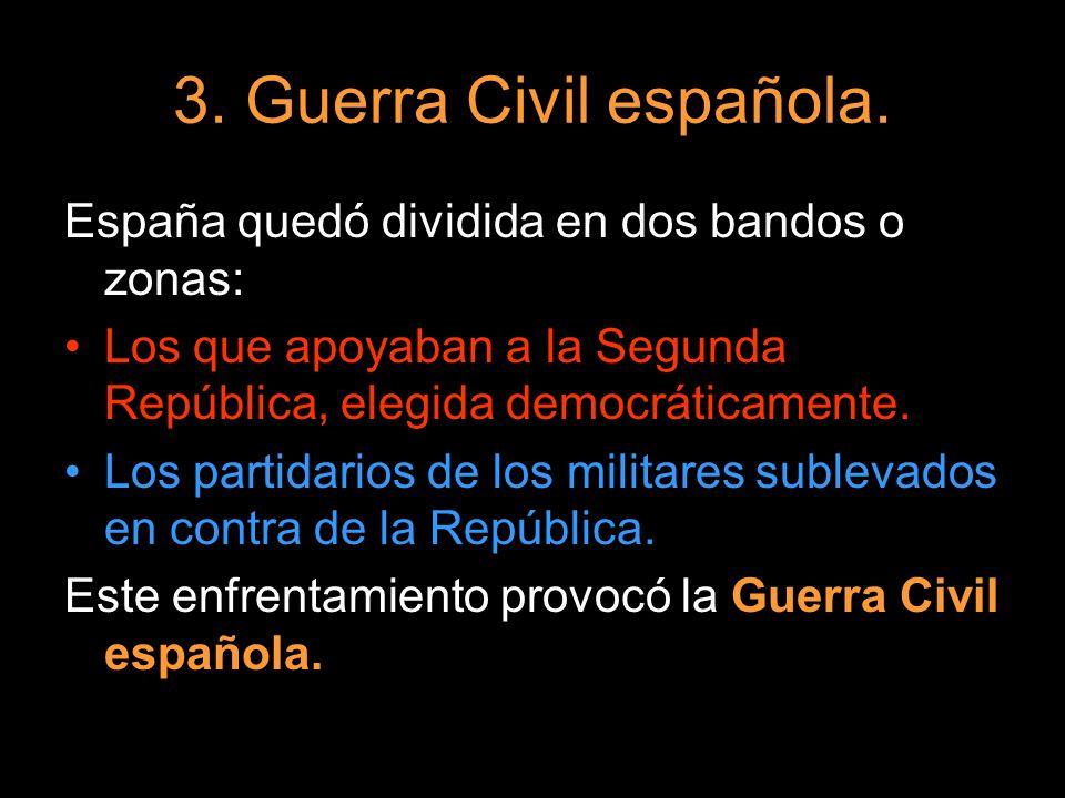 3. Guerra Civil española. España quedó dividida en dos bandos o zonas:
