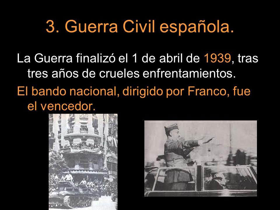 3. Guerra Civil española. La Guerra finalizó el 1 de abril de 1939, tras tres años de crueles enfrentamientos.