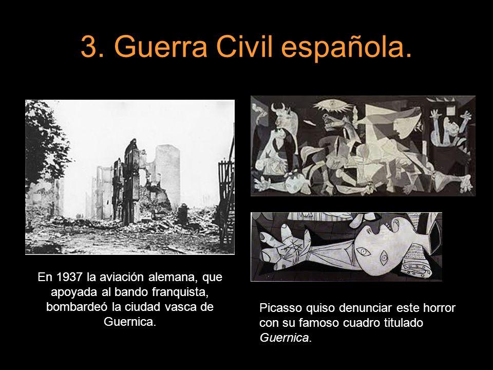 3. Guerra Civil española. En 1937 la aviación alemana, que apoyada al bando franquista, bombardeó la ciudad vasca de Guernica.