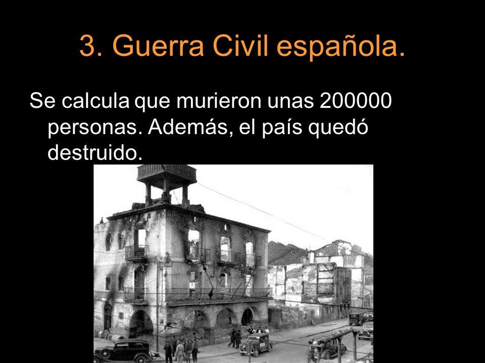 3. Guerra Civil española. Se calcula que murieron unas 200000 personas.