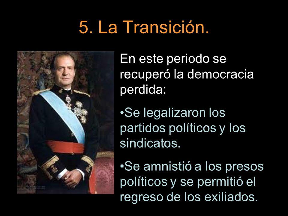 5. La Transición. En este periodo se recuperó la democracia perdida: