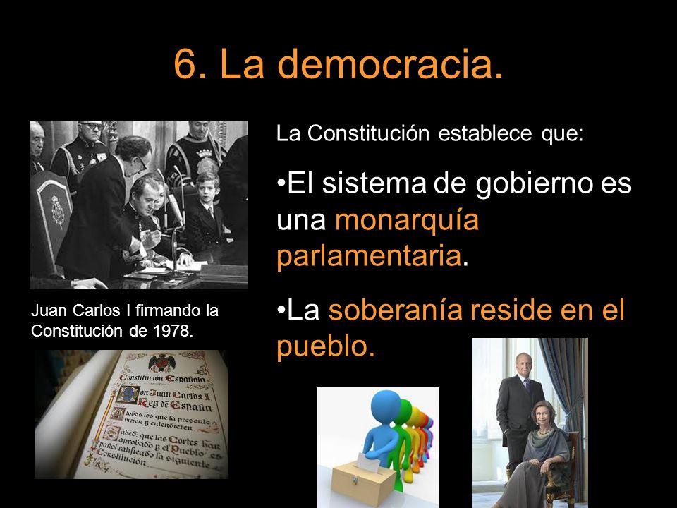 6. La democracia.La Constitución establece que: El sistema de gobierno es una monarquía parlamentaria.