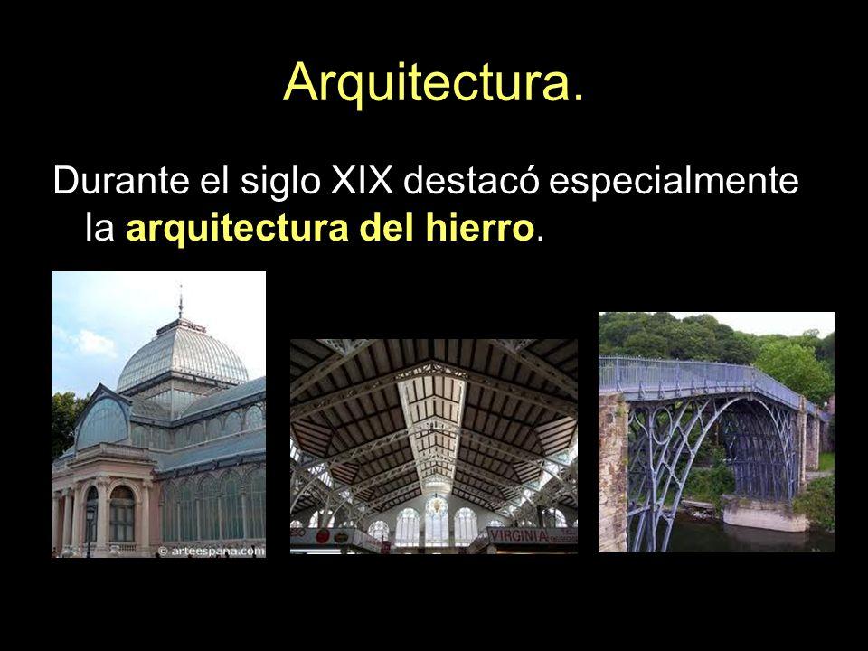 Arquitectura. Durante el siglo XIX destacó especialmente la arquitectura del hierro.