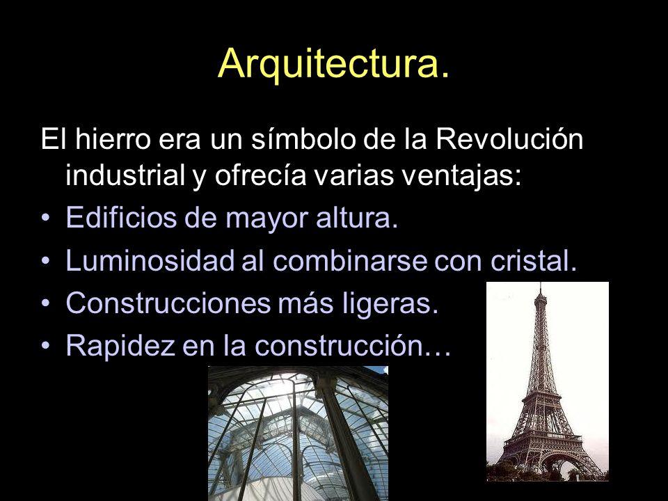 Arquitectura. El hierro era un símbolo de la Revolución industrial y ofrecía varias ventajas: Edificios de mayor altura.