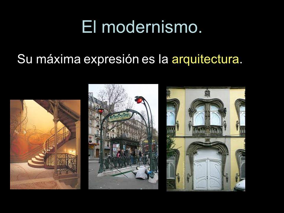 El modernismo. Su máxima expresión es la arquitectura.